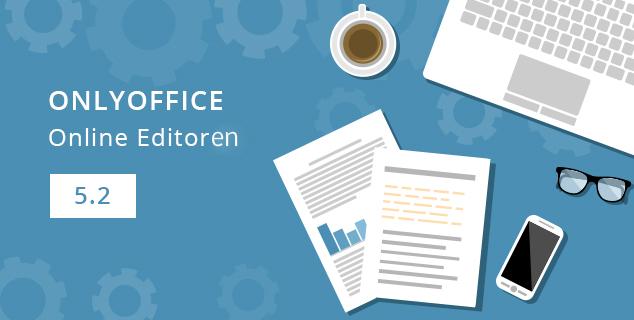 ONLYOFFICE Online Editoren auf die Version 5.2 aktualisiert