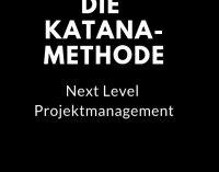 Projekte effizienter durchführen mit der Katana-Methode