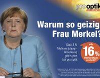 Warum so geizig, Frau Merkel? pro optik schenkt ab sofort die kompletten 16 % Mehrwertsteuer