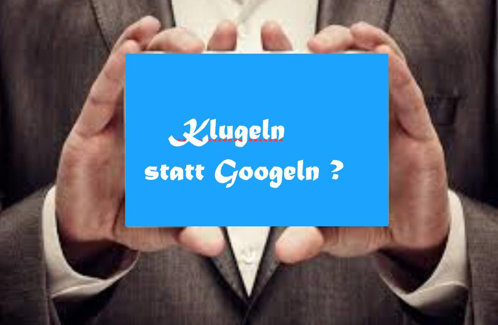 Nein - Googeln und Klugeln