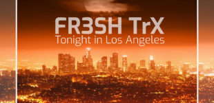 "FR3SH TrX ""Tonight in Los Angeles"" – let's get fr3sh!"