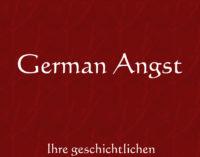 German Angst – Ihre geschichtlichen Wurzeln und ihre ideologische Auflösung